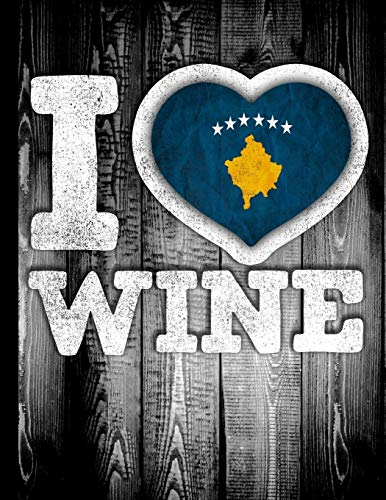 I Love Wine: Kosovo Flag in Heart Shape for Kosovan Wine Drinking Lover - Funny Coworker Heritage Gift Wine Journal Tasting Notes & Impressions