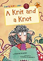 A Knit and a Knot (Orange Early Reader) (Early Reader Orange)