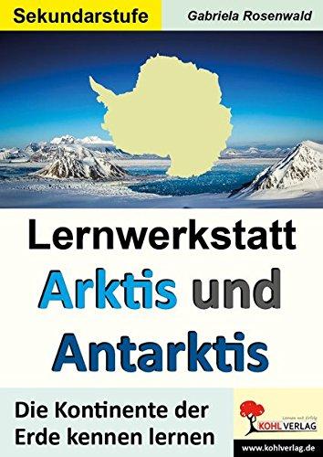 Lernwerkstatt ARKTIS & ANTARKTIS / Sekundarstufe: Die Kontinente der Erde kennen lernen im 5.-10. Schuljahr