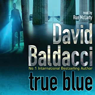 True Blue                   By:                                                                                                                                 David Baldacci                               Narrated by:                                                                                                                                 Ron McLarty                      Length: 14 hrs and 1 min     301 ratings     Overall 4.2