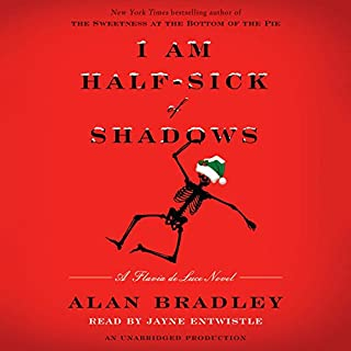 I Am Half-Sick of Shadows     A Flavia de Luce Novel              Written by:                                                                                                                                 Alan Bradley                               Narrated by:                                                                                                                                 Jayne Entwistle                      Length: 7 hrs and 24 mins     9 ratings     Overall 4.9