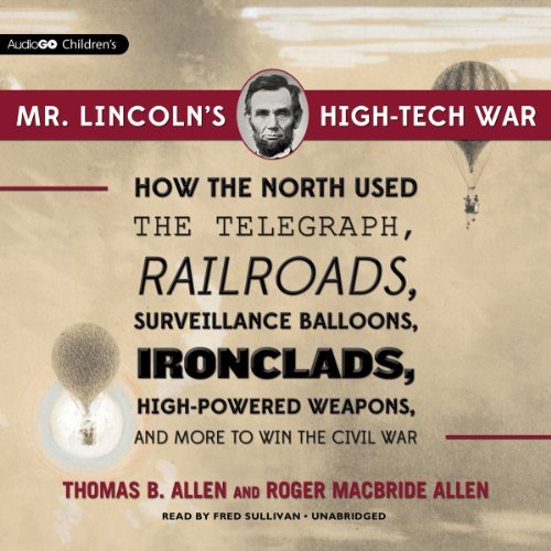 Mr. Lincoln's High-Tech War     How the North Used the Telegraph, Railroads, Surveillance Balloons, Ironclads, High-Powered Weapons, and More to Win the Civil War              Autor:                                                                                                                                 Thomas B. Allen,                                                                                        Roger MacBride Allen                               Sprecher:                                                                                                                                 Fred Sullivan                      Spieldauer: 4 Std. und 9 Min.     Noch nicht bewertet     Gesamt 0,0