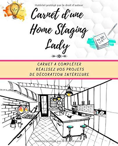 Carnet d'une Home Staging Lady: Le carnet pratique, à remplir, pour toutes les amatrices de rénovation et de décoration intérieure.
