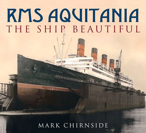 Download RMS Aquitania: The 'Ship Beautiful'] By: Chirnside, Mark] September, 2008 