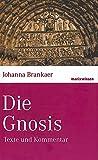 Die Gnosis: Texte und Kommentar (marixwissen) - Johanna Brankaer