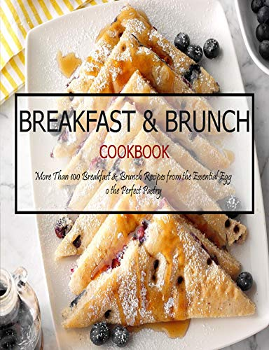 Breakfast & Brunch Cookbook: More Than 100 Breakfast & Brunch Recipes from the Essential Egg o the...
