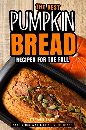 The Best Pumpkin Bread Recipes for The Fall: Bake Your Way...