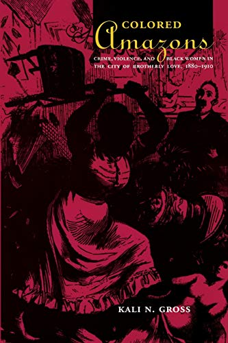 Colored Amazons: Crime, Violence, and Black Women in the...