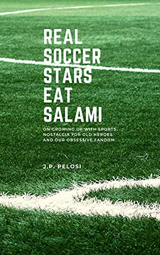 Real Soccer Stars Eat Salami: On growing up with sports, nostalgia for old heroes and our obsessive fandom (English Edition)