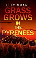 Grass Grows in the Pyrenees (Death in the Pyrenees Book 2)