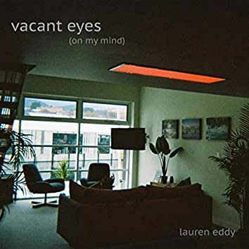 Vacant Eyes (On My Mind)