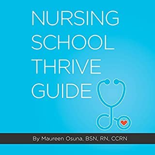 Nursing School Thrive Guide                   By:                                                                                                                                 Maureen Osuna                               Narrated by:                                                                                                                                 Tia Rider Sorensen                      Length: 2 hrs and 26 mins     48 ratings     Overall 4.8
