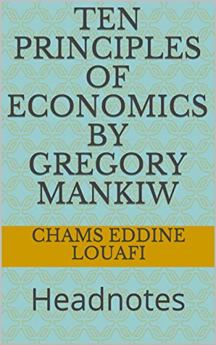 Ten Principles of Economics by Gregory Mankiw: Headnotes (English Edition)