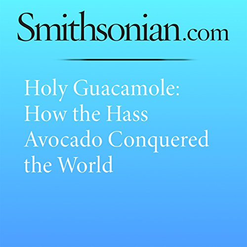 Holy Guacamole: How the Hass Avocado Conquered the World audiobook cover art