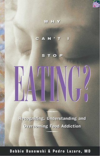 Download Why Can't I Stop Eating?: Recognizing, Understanding, and Overcoming Food Addiction (English Edition) B00BS03HJM