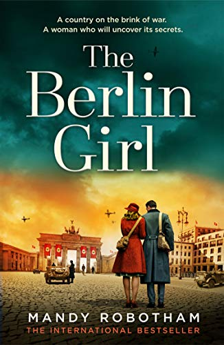 The Berlin Girl: The new title from the internationally bestselling author of WW2 historical fiction and the book you must read in 2020 by [Mandy Robotham]