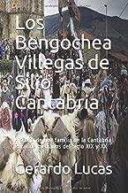 Los Bengochea Villegas de Silio - Cantabria: Historia de una familia de la Cantabria Rural de mediados del Siglo XIX y XX (Spanish Edition)