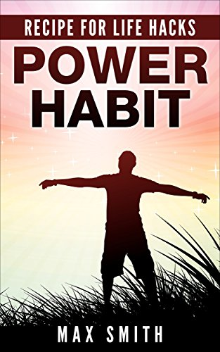 Power Habit: Changing your bad habits to rich habits (Recipes for Life Hacks Book 2)