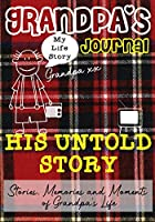 Grandpa's Journal - His Untold Story: Stories, Memories and Moments of Grandpa's Life