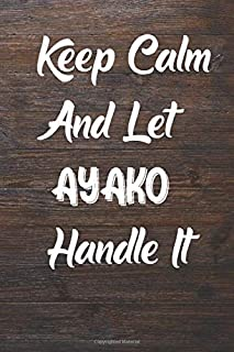 Keep Calm and let Ayako handle it: Lined Notebook / Journal Gift for a Girl or a Woman names carol, 120 Pages, 6x9