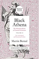 Black Athena: The Afroasiatic Roots of Classical Civilization: The Archaeological and Documentary Evidence
