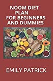 NOOM DIET PLAN FOR BEGINNERS AND DUMMIES: Perfect Guide To Following The Noom diet For Weight Loss Includes Meal Plan And Delicious Recipes