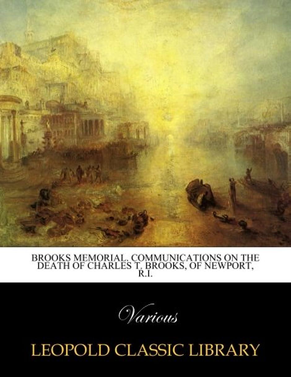 さらにお誕生日ワーディアンケースBrooks Memorial. Communications on the Death of Charles T. Brooks, of Newport, R.I.