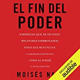El fin del poder: Cómo el poder ya no es lo que era [The End of Power: How Power Is No Longer What It Was]
