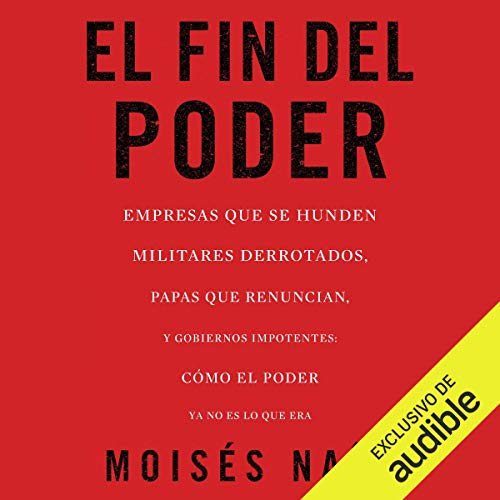 El fin del poder: Cómo el poder ya no es lo que era [The End of Power: How Power Is No Longer What It Was] audiobook cover art