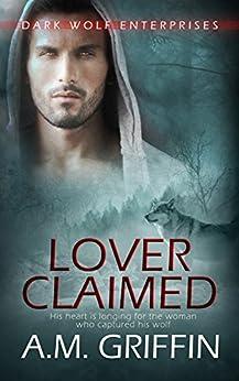 Lover Claimed: (A Wereshifter Romance Novel) (Dark Wolf Enterprises Book 2) by [A.M. Griffin]
