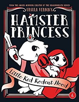 Hamster Princess: Little Red Rodent Hood by [Ursula Vernon]
