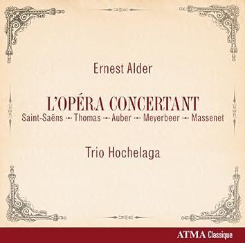 Ernest Alder: L'Opéra Concertant (Saint-Saëns, Thomas, Auber, Meyerbeer, Massenet)