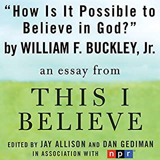 How Is It Possible to Believe in God?     A 'This I Believe' Essay              By:                                                                                                                                 William F. Buckley Jr.                               Narrated by:                                                                                                                                 William F. Buckley                      Length: 3 mins     36 ratings     Overall 3.6