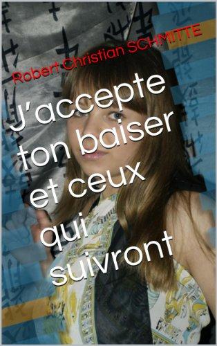 J'accepte ton baiser et ceux qui suivront (French Edition)