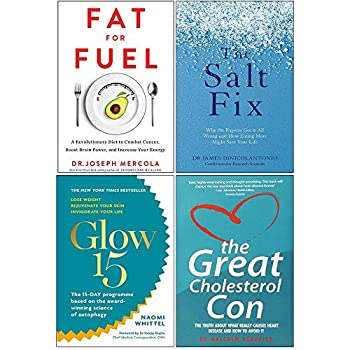 Fat for Fuel The Salt Fix Glow15 Great Cholesterol Con 4 Books Collection Set