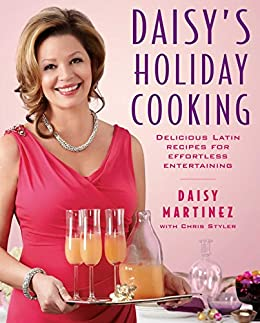 Daisy's Holiday Cooking: Delicious Latin Recipes for Effortless Entertaining by [Daisy Martinez]
