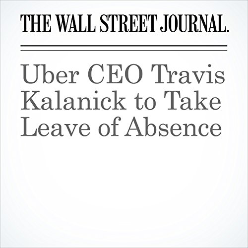 Uber CEO Travis Kalanick to Take Leave of Absence copertina