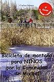 Bicicleta de montaña para niños por la Comunidad de Madrid : 30 rutas sencillas para que toda la familia disfrute de su bici by Carlos Gómez Sastre(2006-04-01)