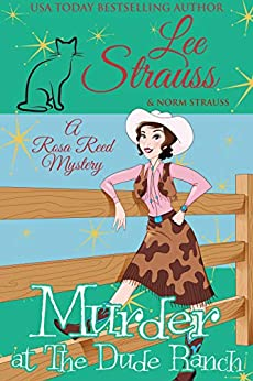 Murder at the Dude Ranch: a 1950s cozy historical mystery (A Rosa Reed Mystery Book 7) by [Lee Strauss, Norm Strauss]