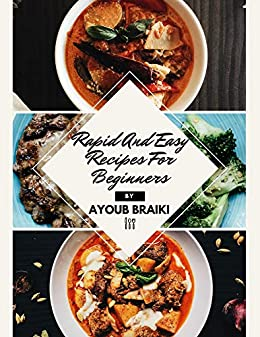 Rapid And Easy Recipes For Beginners by [Ayoub Braiki]