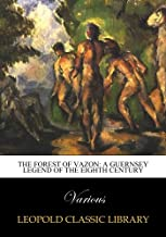 The forest of Vazon: a Guernsey legend of the eighth century