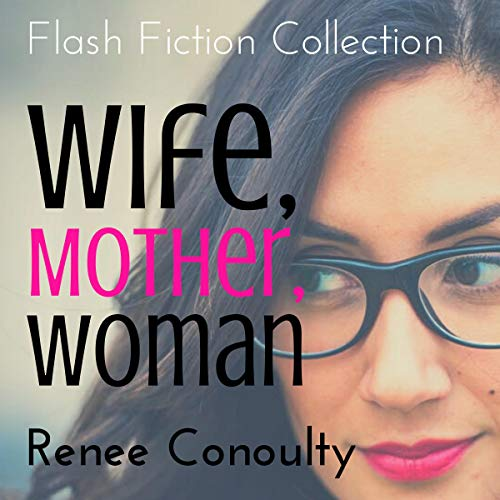 Wife, Mother, Woman: A Flash Fiction Collection cover art