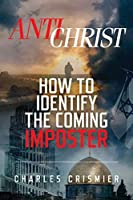 ANTICHRIST: How To Identify The Coming IMPOSTER