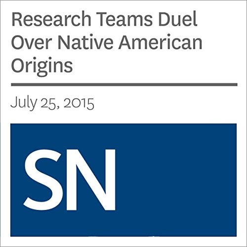 Research Teams Duel Over Native American Origins audiobook cover art