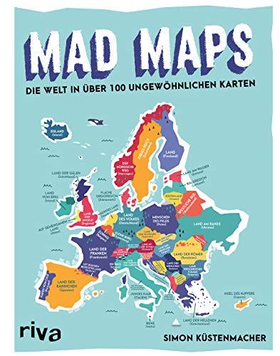Mad Maps: Die Welt in 100 ungewöhnlichen Karten
