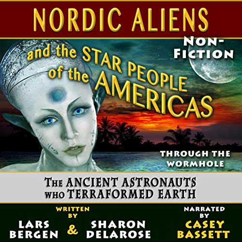 Nordic Aliens and the Star People of the Americas Audiobook By Lars Bergen, Sharon Delarose cover art