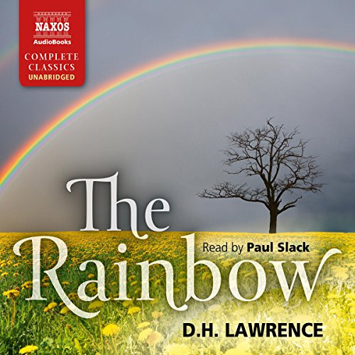 The Rainbow                   By:                                                                                                                                 D. H. Lawrence                               Narrated by:                                                                                                                                 Paul Slack                      Length: 20 hrs and 19 mins     17 ratings     Overall 4.2