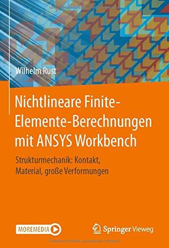 Nichtlineare Finite-Elemente-Berechnungen mit ANSYS Workbench: Strukturmechanik: Kontakt, Material, große Verformungen