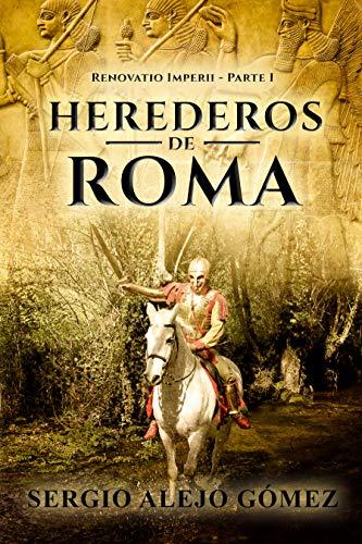 Herederos de Roma: El imperio Persa de [Sergio Alejo Gómez]
