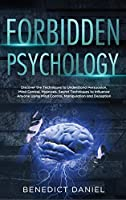 Forbidden Psychology: Discover the Techniques to Understand Persuasion, Mind Control, Hypnosis. Secret Techniques to Influence Anyone Using Mind Control, Manipulation and Deception